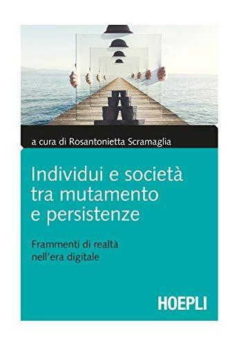 Individui e società tra mutamento e persistenze. Frammenti di realtà nell'era digitale