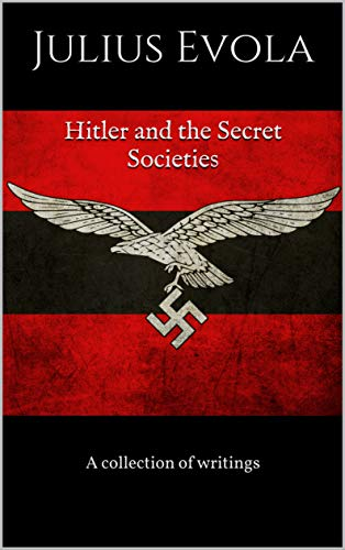 Hitler and the Secret Societies: A collection of writings (English Edition)