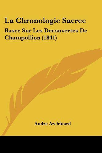 La Chronologie Sacree: Basee Sur Les Decouvertes de Champollion (1841)