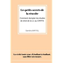 Les petits secrets de la reussite: Comment dompter les etudes de droit de la L1 au CRFPA