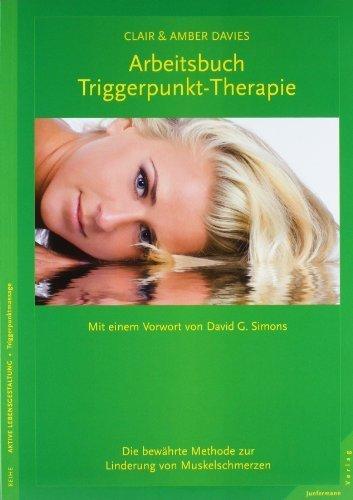 Arbeitsbuch Triggerpunkt-Therapie: Die bewhrte Methode zur Linderung von Muskelschmerzen von Clair Davies Ausgabe 1 (2008)