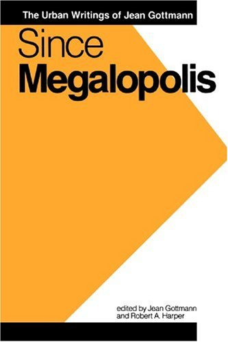 Since Megalopolis: The Urban Writings of Jean Gottman: Urban Writings of Jean Gottmann