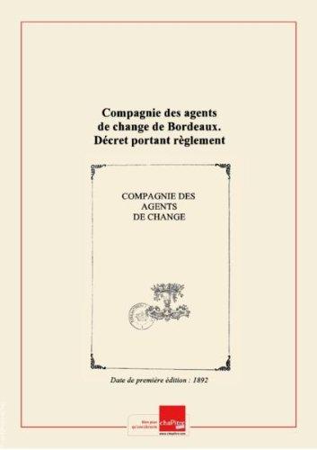 Compagnie des agents de change de Bordeaux. Décret portant règlement d'administration publique pour l'exécution de l'article 90 du code de commerce et de la loi du 28 mars 1885 sur les marchés à terme. 7 octobre 1890 [Edition de 1892]