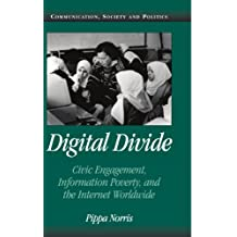 Digital Divide: Civic Engagement, Information Poverty, and the Internet Worldwide (Communication, Society and Politics)