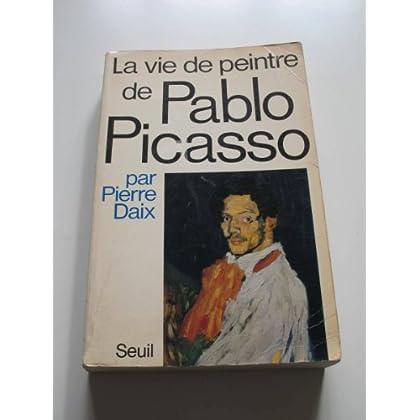 La vie de peintre de Pablo Picasso