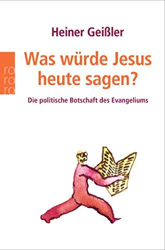 Was würde Jesus heute sagen?: Die politische Botschaft des Evangeliums