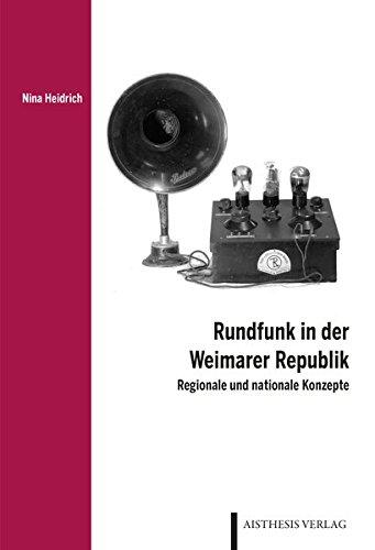 Rundfunk in der Weimarer Republik: Regionale und nationale Konzepte (Düsseldorfer Schriften zur Literatur- und Kulturwissenschaft)