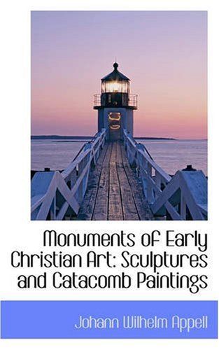 Monuments of Early Christian Art: Sculptures and Catacomb Paintings