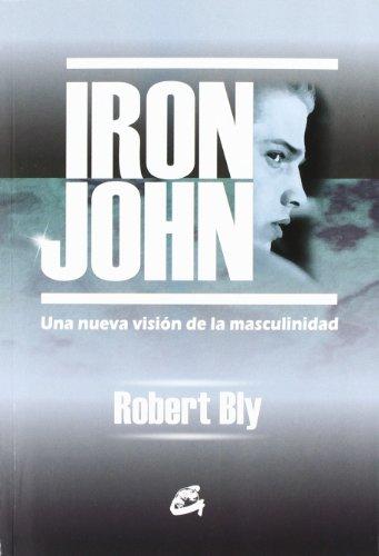 Iron John: Una nueva visión de la masculinidad (Kaleidoscopio) por Robert Bly
