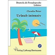 Urlaub intensiv: Roman mit Übungen - für Jugendliche und Erwachsene Deutsch lesen und lernen