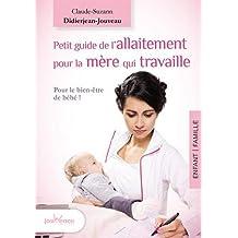 Petit guide de l'allaitement pour la mère qui travaille : Allaiter et travailler, c'est possible !