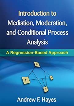 Introduction to Mediation, Moderation, and Conditional Process Analysis: Methodology in the Social Sciences von [Hayes, Andrew F]