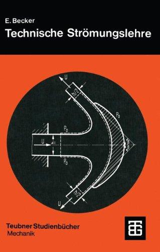 Technische Strömungslehre: Eine Einführung in die Grundlagen und technischen Anwendungen der Strömungsmechanik (Teubner Studienbücher Mechanik)