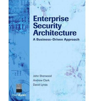 [(Enterprise Security Architecture: A Business-Driven Approach)] [ By (author) Nicholas A. Sherwood, By (author) John Sherwood ] [November, 2005]