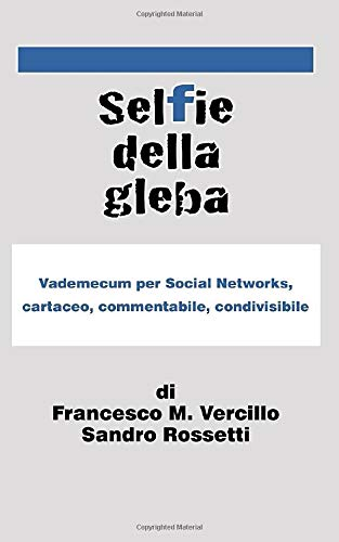 selfie della gleba: vademecum per social networks, cartaceo, commentabile, condivisibile.