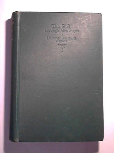 The Girl through the Ages / by Dorothy Margaret Stuart, with Forty-Five Illustrations