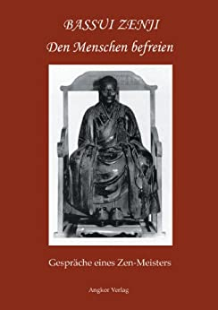 Den Menschen befreien: Gespräche eines Zen-Meisters (German Edition) by [Bassui, Tokushô]