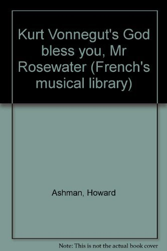 Kurt Vonnegut's God bless you, Mr Rosewater (French's musical library)