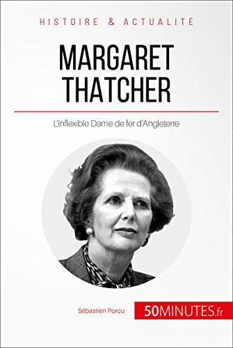 Margaret Thatcher: L'inflexible Dame de fer d'Angleterre (Grandes Personnalités t. 17)