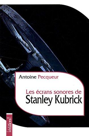 Les écrans sonores de Stanley Kubrick par Antoine Pecqueur