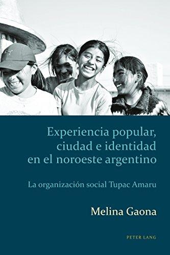 Experiencia popular, ciudad e identidad en el noroeste argentino: La organización social Tupac Amaru (Estudios culturales críticos con perspectiva latinoamericana nº 1) por Melina Gaona