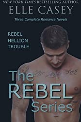 The REBEL Series: Three Complete Romance Novels: REBEL, HELLION, & TROUBLE by Elle Casey (2014-02-15)