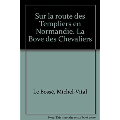 Sur la route des Templiers en Normandie. La Bove des Chevaliers