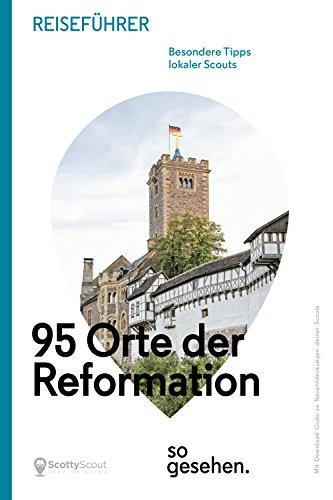Mitteldeutschland Reiseführer: 95 Orte der Reformation so gesehen. (ScottyScout Themenreiseführer)