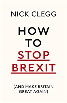 How To Stop Brexit (And Make Britain Great Again) by [Clegg, Nick]