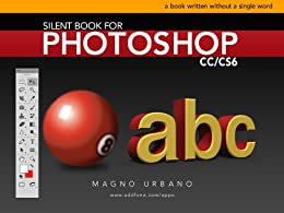 Silent Book for Photoshop CC & CS6 (Learn how to use Photoshop by Pictures): A book written without a single word by [URBANO, MAGNO]