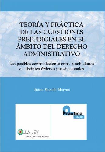 Teoría y Práctica de las Cuestiones Prejudiciales en el Ámbito del Derecho Administrativo (La práctica de La Ley) por Juana Morcillo Moreno