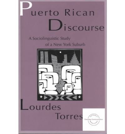 [(Puerto Rican Discourse: A Sociolinguistic Study of a New York Suburb)] [Author: Lourdes M. Torres] published on (March, 1997)