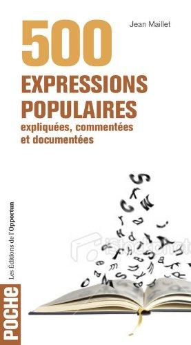 500 expressions populaires, expliquées, commentées et documentées