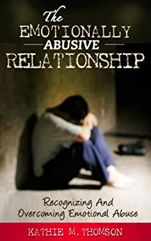 The Emotionally Abusive Relationship: Recognizing and Overcoming Emotional Abuse (English Edition) par [Thomson, Kathie M.]