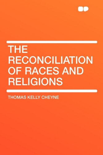 The Reconciliation of Races and Religions por Thomas Kelly Cheyne