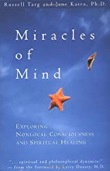 Miracles of Mind: Exploring Nonlocal Consciousness and Spiritual Healing