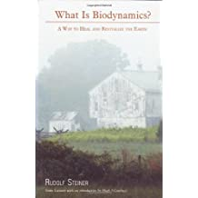 What Is Biodynamics?: A Way to Heal and Revitalize the Earth by Rudolf Steiner (2005-02-15)