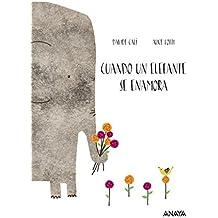 Cuando Un Elefante Se Enamora (Primeros Lectores (1-5 Años) - Álbum Ilustrado)