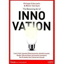 [(The Balancing Act of Innovation )] [Author: Philippe Siberzahn] [Apr-2011]