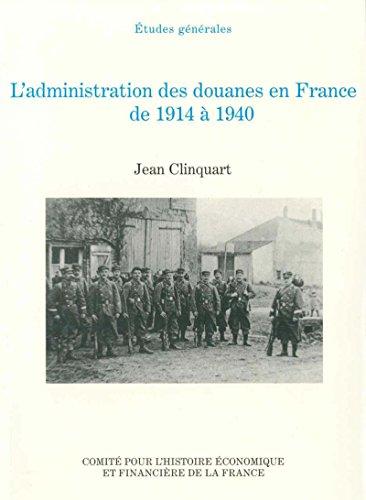 L'administration des douanes enFrance de1914 à1940 (Histoire économique et financière - XIXe-XXe) par Jean Clinquart