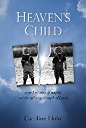 Heaven's Child: a Mother's Story of Tragedy and the Enduring Strength of Family by Caroline Flohr (2012-07-17)