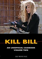 Kill Bill: Volume Two : An Unofficial Casebook: 2 (Cult Movie Files)