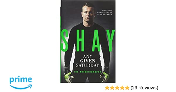 b69ddc1d68 Shay: Any Given Saturday - The Autobiography: Amazon.co.uk: Shay Given:  9781910335796: Books