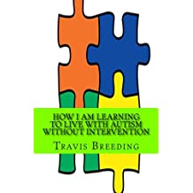 How I am Learning to Live with Autism without Intervention: Not Medically Necessary