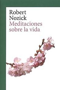 Meditaciones sobre la vida par Robert Nozick