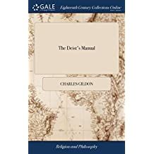 The Deist's Manual: Or, a Rational Enquiry Into the Christian Religion. ... By C. Gildon, ... To Which is Prefix'd A Letter, From the Author of The Method With the Deists