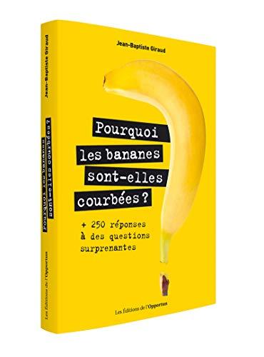 Pourquoi les bananes sont-elles courbées ? par  Jean-baptiste Giraud