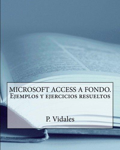 MICROSOFT ACCESS A FONDO. Ejemplos y ejercicios resueltos por P. Vidales