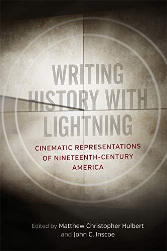 Writing History with Lightning: Cinematic Representations of Nineteenth-Century America (English Edition)