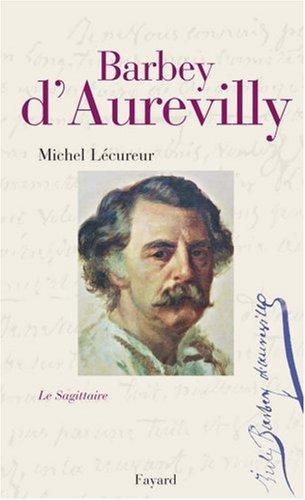 Jules Barbey d'Aurevilly : Le Sagittaire par Michel Lécureur